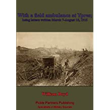 With A Field Ambulance At Ypres, Being Letters Written March 7-August 15, 1915 (English Edition)