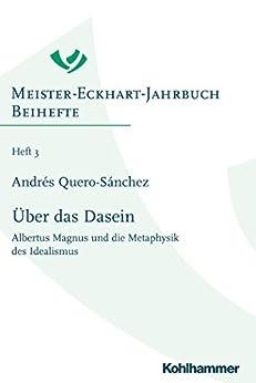 Über das Dasein: Albertus Magnus und die Metaphysik des Idealismus (Meister-Eckhart-Jahrbuch)