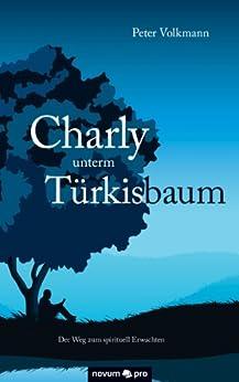 Charly unterm Türkisbaum: Der Weg zum spirituell Erwachten