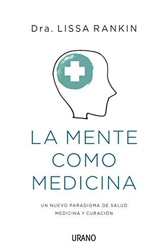 La mente como medicina (Medicinas complementarias) por Lissa Rankin