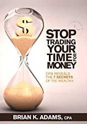Stop Trading Your Time for Money, CPA Reveals the 7 Secrets of the Wealthy