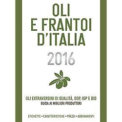 Oli e Frantoi d'Italia 2016: Gli extravergini di qualità, dop, igp e bio: guida ai migliori produttori (Delibo)
