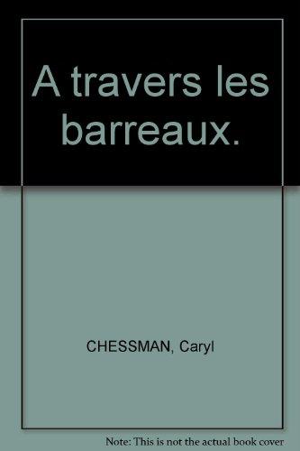 A travers les barreaux. par Caryl Chessman