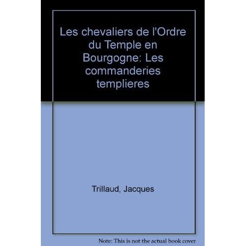Les chevaliers de l'ordre du Temple en Bourgogne : Les commanderies templières