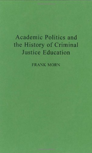 Academic Politics and the History of Criminal Justice Education (Contributions in Criminology and Penology)