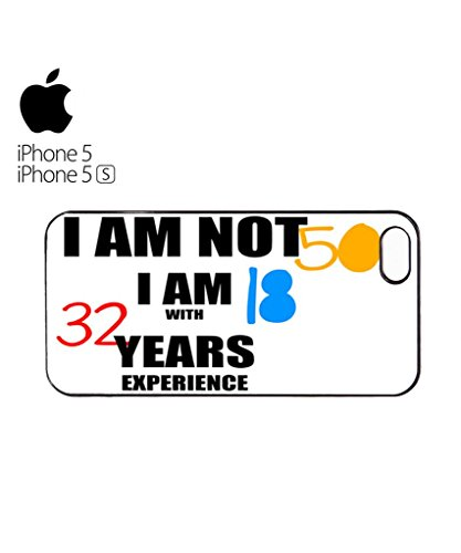 I am not 50 I am 18 with 32 Years Experience Mobile Cell Phone Case Cover iPhone 5c Black Blanc