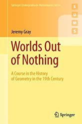Worlds Out of Nothing: A Course in the History of Geometry in the 19th Century (Springer Undergraduate Mathematics Series)