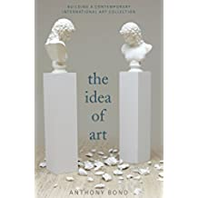 The Idea of Art: Building a contemporary international art collection (English Edition)