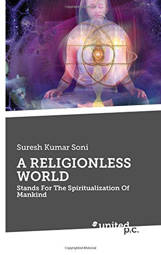 A RELIGIONLESS WORLD: Stands For The Spiritualization Of Mankind