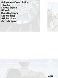 A Japanese Constellation: Toyo Ito * Kazuyo Sejima * Sanaa * Ryue Nishizawa * Sou Fujimoto * Akihisa Hirata * Junya Ishigami