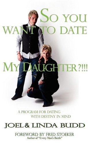 So You Want to Date My Daughter?!!! by Joel Budd (2009-07-17)