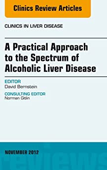 A Practical Approach to the Spectrum of Alcoholic Liver Disease, An Issue of Clinics in Liver Disease (The Clinics: Internal Medicine) by [Bernstein, David]
