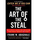 The Art of the Steal: How to Protect Yourself and Your Business from Fraud, America's #1 Crime (Paperback) - Common
