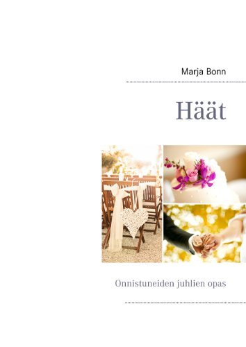 Häät: Onnistuneiden juhlien opas (Finnish Edition)
