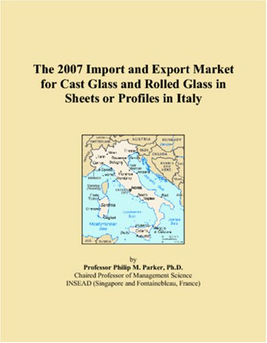The 2007 Import and Export Market for Cast Glass and Rolled Glass in Sheets or Profiles in Italy