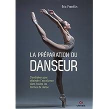 la préparation du danseur: S'entrainer pour atteindre l'excellence dans toutes les formes de danse