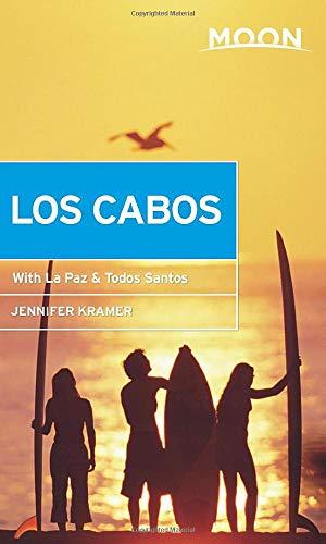 Moon Los Cabos: With La Paz & Todos Santos (Travel Guide)