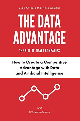 The Data Advantage - The Rise of Smart Companies: How to Create a Competitive Advantage with Data and Artificial Intelligence (1) (English Edition)