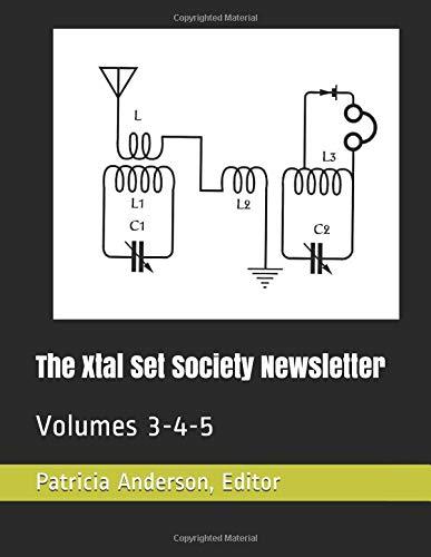 The Xtal Set Society Newsletter: Volumes 3-4-5 Xtal Set