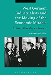West German Industrialists and the Making of the Economic Miracle: A History of Mentality and Recovery