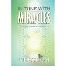 In Tune with Miracles: Cultivating Miracle Consciousness by Kidest OM (2015-07-12)
