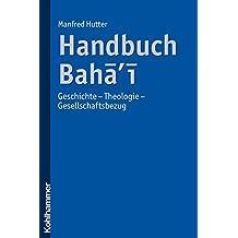 Handbuch Bahai: Geschichte - Theologie - Gesellschaftsbezug