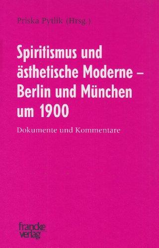Spiritismus und ästhetische Moderne - Berlin und München um 1900: Dokumente und Kommentare