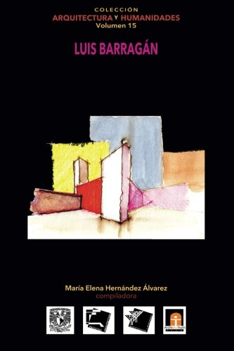 Volumen 15 Luis Barragan: Volume 15 (Colección Arquitectura y Humanidades)