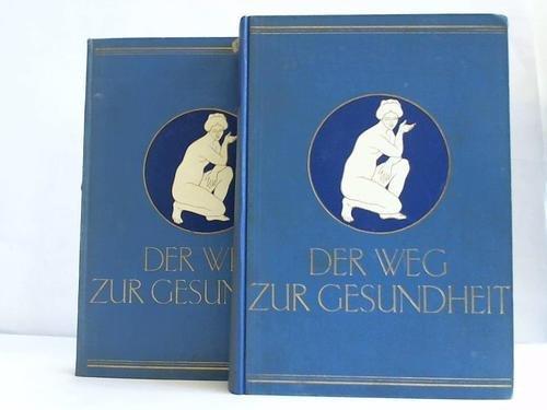 Der Weg zur Gesundheit. Ein getreuer und unentbehrlicher Ratgeber für Gesunde und Kranke. Allopathie und Naturheilkunde. 2 Bände