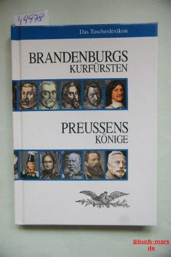 Brandenburgs Kurfürsten. Preussens Könige: Das Taschenlexikon
