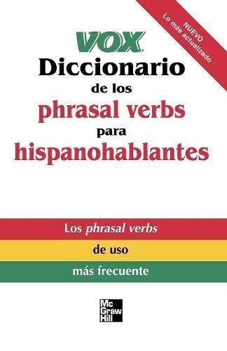 Vox Diccionario de los phrasal verbs para hispanohablantes: Phrasal Verbs for Spanish Speakers (Vox Dictionary Series) por Vox