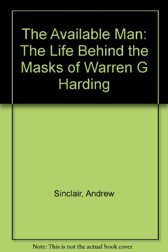 Available Man the Life Behind the Masks of Warren G Harding