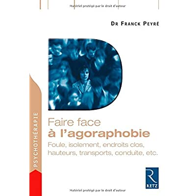 Faire face à l'agoraphobie : Foule, isolement, endroits clos, hauteurs, transports, conduite, etc.