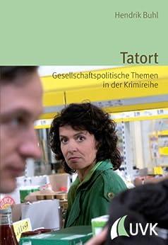 Tatort: Gesellschaftspolitische Themen in der Krimireihe (Alltag, Medien und Kultur, Bd. 14)