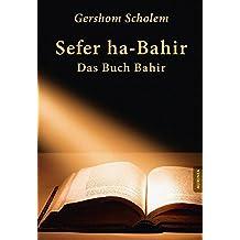 Sefer ha-Bahir - Das Buch Bahir: Ein Schriftdenkmal aus der Frühzeit der Kabbala