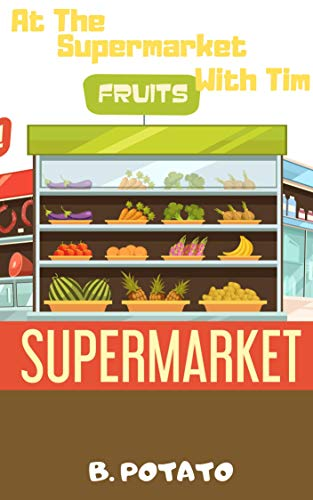 At The Supermarket With Tim : Book for Kids Age 2-7, Boys or Girls, and Preschool Prep, Kindergarten And 1st Grade Activity Learning. (English Edition)