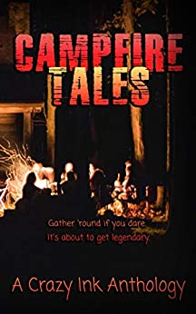 Campfire Tales: Crazy urban legends to burn your soul by [Schoen, Sara, Ody, Jim, Jaiyn, Lorah, Marin, Rena, Davis, Chelsi, Lee, Erin, Stanley, J. V. ]