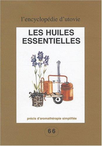 Les huiles essentielles : précis d'aromathérapie simplifiée