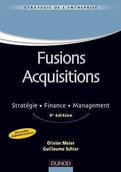 Fusions acquisitions - 4e ed. : Stratégie. Finance. Management (Stratégie - Politique de l'entreprise) par [Meier, Olivier, Schier, Guillaume]