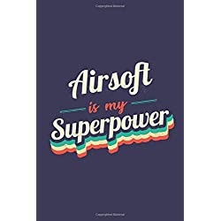 Airsoft Is My Superpower: A 6x9 Inch Softcover Diary Notebook With 110 Blank Lined Pages. Funny Vintage Airsoft Journal to write in. Airsoft Gift and SuperPower Retro Design Slogan