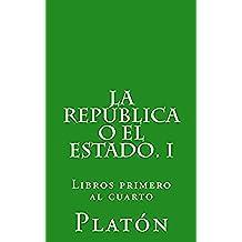 1: La República o el Estado. I: Libros primero al cuarto