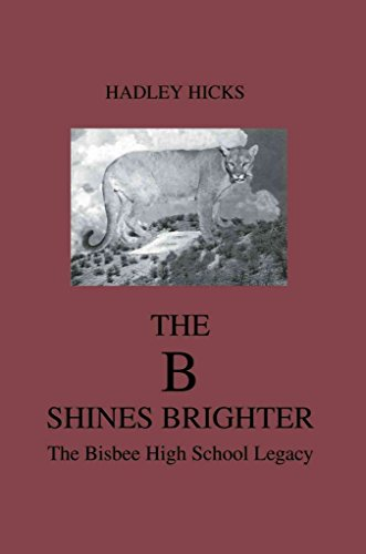[The B Shines Brighter: The Bisbee High School Legacy] (By: Hadley Hicks) [published: September, 2004]