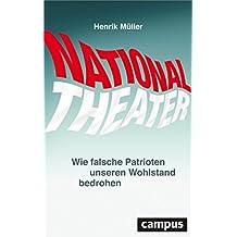 Nationaltheater: Wie falsche Patrioten unseren Wohlstand bedrohen