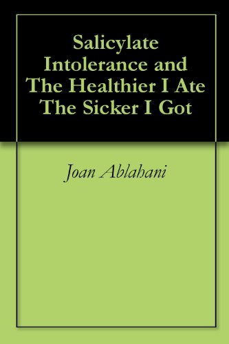 Salicylate Intolerance and The Healthier I Ate The Sicker I Got (English Edition) -