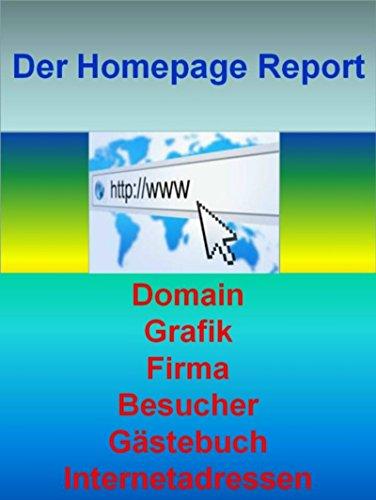 Der Homepage Report: Domain - Grafik - Firma - Besucher - Gästebuch - Internetadressen (Firma Grafik)
