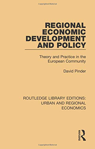 Regional Economic Development and Policy: Theory and Practice in the European Community (Routledge Library Editions: Urban and Regional Economics)