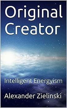 Original Creator: Intelligent Energyism (English Edition) par [Zielinski, Alexander ]
