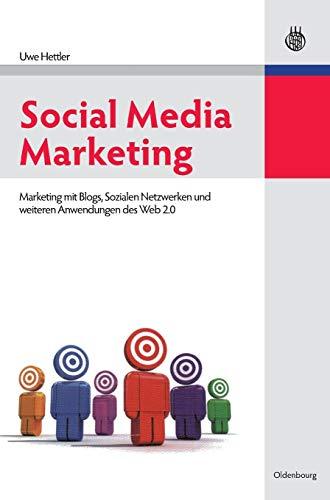 Social Media Marketing: Marketing mit Blogs, Sozialen Netzwerken und weiteren Anwendungen des Web 2.0