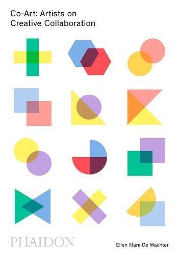 Co-Art: Artists on Creative Collaboration par Ellen Mara De Wachter