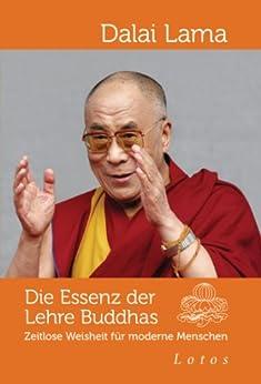 Die Essenz der Lehre Buddhas: Zeitlose Weisheit für moderne Menschen von [Dalai Lama]